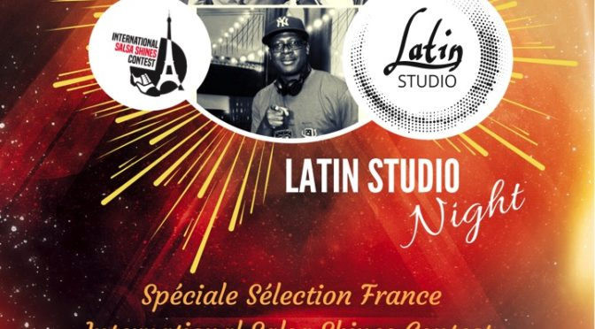 LATIN STUDIO NIGHT spéciale Sélection France Salsa Shines Contest